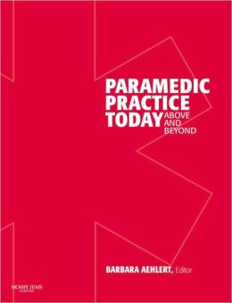 Paramedic Practice Today - Volume 1: Above and Beyond