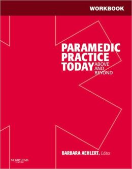Workbook for Paramedic Practice Today - Volume 2: Above and Beyond