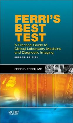 Ferri's Best Test: A Practical Guide to Laboratory Medicine and Diagnostic Imaging