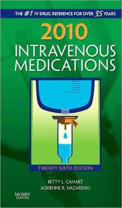 2010 Intravenous Medications: A Handbook for Nurses and Health Professionals