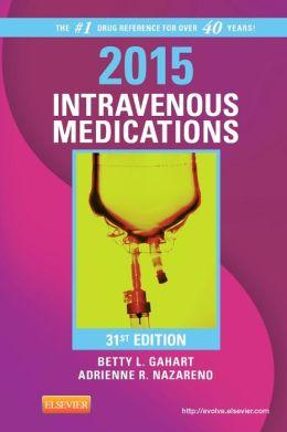 2015 Intravenous Medications: A Handbook for Nurses and Health Professionals