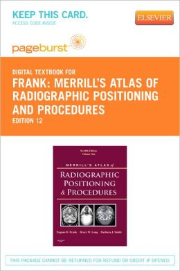 Merrill's Atlas of Radiographic Positioning and Procedures - Pageburst Digital Book (Retail Access Card): Volume 1