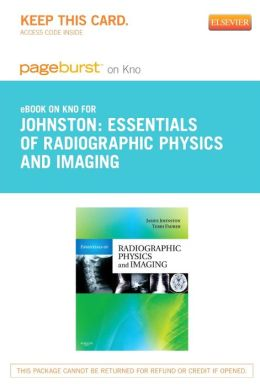 Essentials of Radiographic Physics and Imaging- Pageburst E-Book on Kno (Retail Access Card)