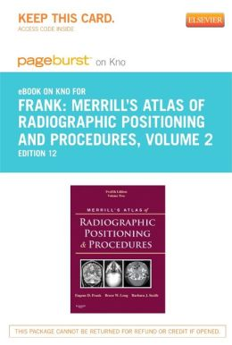 Merrill's Atlas of Radiographic Positioning and Procedures- Pageburst E-Book on Kno (Retail Access Card): Volume 2