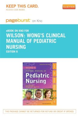 Wong's Clinical Manual of Pediatric Nursing - Pageburst E-Book on Kno (Retail Access Card)