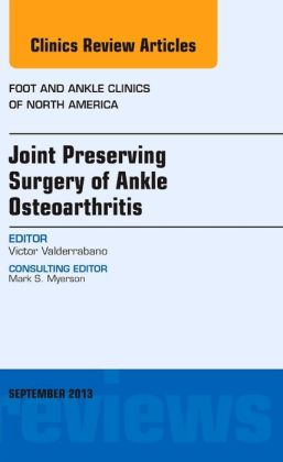 Joint Preserving Surgery of Ankle Osteoarthritis, an Issue of Foot and Ankle Clinics