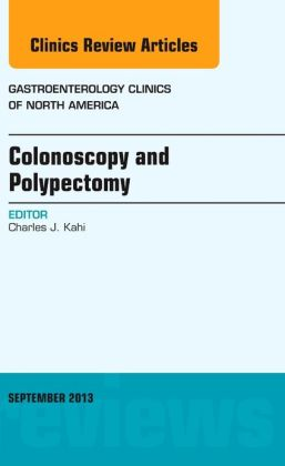Colonoscopy and Polypectomy, An Issue of Gastroenterology Clinics