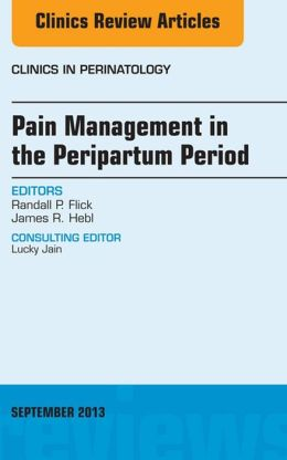 Pain Management in the Postpartum Period, An Issue of Clinics in Perinatology,