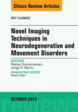 Novel Imaging Techniques in Neurodegenerative and Movement Disorders, An Issue of PET Clinics,