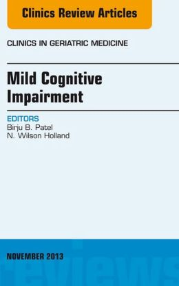 Mild Cognitive Impairment, An Issue of Clinics in Geriatric Medicine,
