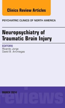 Neuropsychiatry of Traumatic Brain Injury, An Issue of Psychiatric Clinics of North America