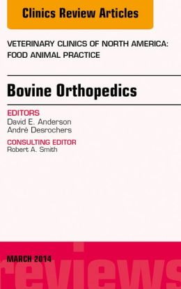 Bovine Orthopedics, An Issue of Veterinary Clinics of North America: Food Animal Practice,