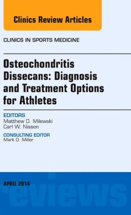 Osteochondritis Dissecans: Diagnosis and Treatment Options for Athletes: An Issue of Clinics in Sports Medicine