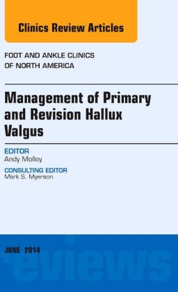 Management of Primary and Revision Hallux Valgus, An issue of Foot and Ankle Clinics of North America