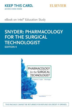 Pharmacology for the Surgical Technologist - Elsevier E-Book on Intel Education Study (Retail Access Card)