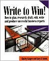 Write to Win: How to Plan, Research, Draft, Edit, Write and Produce Successful Business Reports