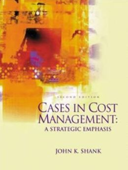 Cases in Cost Management: A Strategic Emphasis
