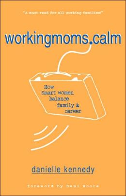 WorkingMoms.Calm: How Smart Women Balance Family & Career