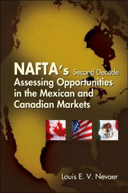 NAFTA'S Second Decade: Assessing Opportunities in the Mexican and Canadian Markets