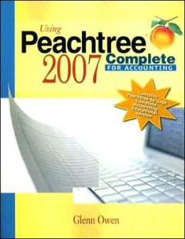 Using Peachtree Complete 2007 for Accounting (with CD-ROM)