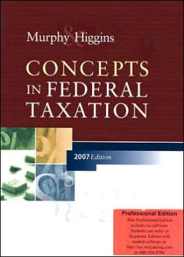 Concepts In Federal Taxation, 2007 Edition, Professional Version