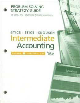 Problem-Solving Strategy Guide, Volume 2 for Stice/Stice's Intermediate Accounting, 16th