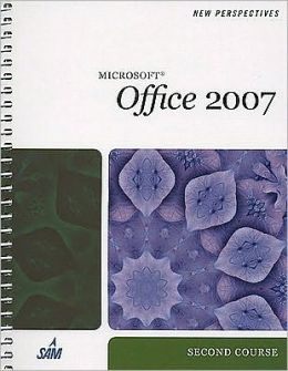New Perspectives on Microsoft Office 2007: Second Course