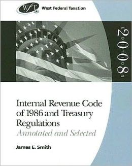 West Federal Taxation: Internal Revenue Code of 1986 and Treasury Regulations: Annotated and Selected, 2008 edition