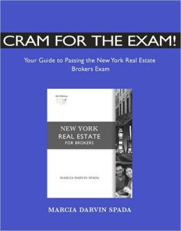 Cram for the Exam! Your Guide Pass NY Real Estate Broker's Exam