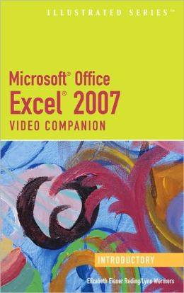 Microsoft Office Excel 2007: Illustrated Introductory Video Companion