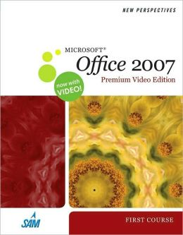 New Perspectives on Microsoft Office 2007, First Course, Premium Video Edition