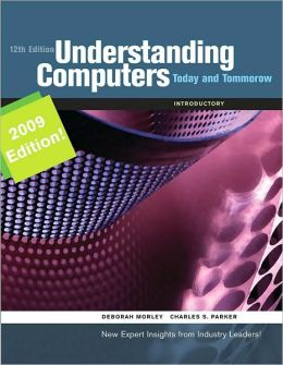 Understanding Computers: Today & Tomorrow, 2009 Update
