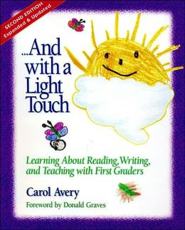 And with a Light Touch: Learning about Reading, Writing, and Teaching with First Graders