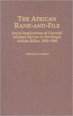 African Rank-and-File: Social Implications of Colonial Military Service in the King's African Rifles, 1902-1964