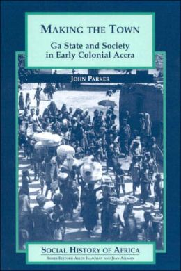 Making the Town: Ga State and Society in Early Colonial Accra