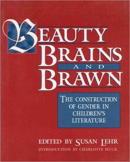 Beauty, Brains, and Brawn: The Construction of Gender in Children's Literature