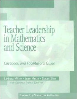 Teacher Leadership in Mathematics and Science: Casebook and Facilitator's Guide