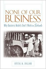 None of Our Business: Why Business Models Don¿t Work in Schools