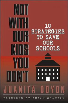 Not With Our Kids You Don't! Ten Strategies to Save Our Schools