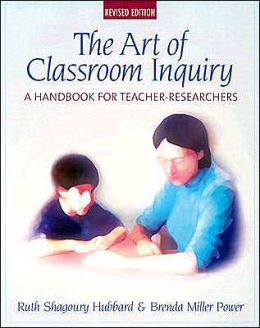 The Art of Classroom Inquiry: A Handbook for Teacher-Researchers, Revised Edition