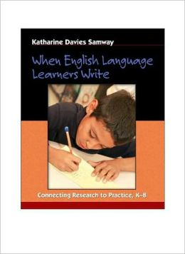 When English Language Learners Write: Connecting Research to Practice, K-8