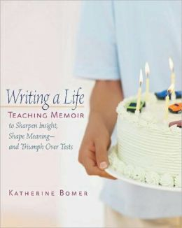 Writing a Life: Teaching Memoir to Sharpen Insight, Shape Meaning-- and Triumph over Tests