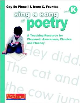 Sing a Song of Poetry: A Teaching Resource for Phonemic Awareness, Phonics, and Fluency, Grade K