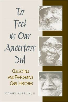 To Feel as Our Ancestors Did: Collecting and Performing Oral Histories
