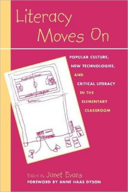 Literacy Moves On: Popular Culture, New Technologies, and Critical Literacy in the Elementary Classroon
