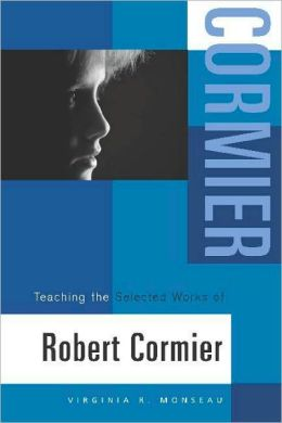 Teaching the Selected Works of Robert Cormier (Young Adult Novels in the Classroom Ser.)