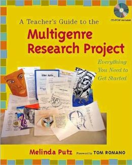 A Teacher's Guide to the Multigenre Research Project: Everything You Need to Get Started