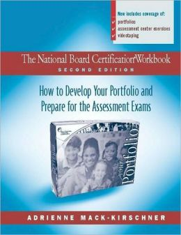 The National Board Certification Workbook: How to Develop Your Portfolio and Prepare for the Assessment Exams