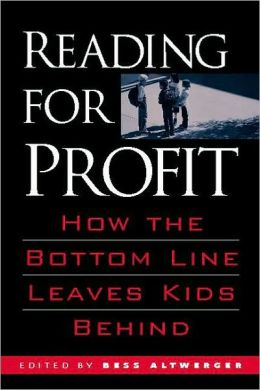 Reading for Profit: How the Bottom Line Leaves Kids Behind