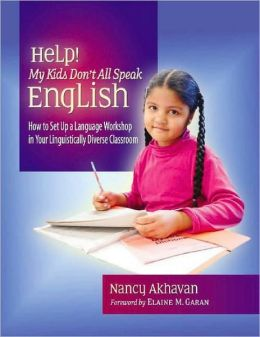 Help! My Kids Don't All Speak English: How to Set up a Language Workshop in Your Linguistically Diverse Classroom